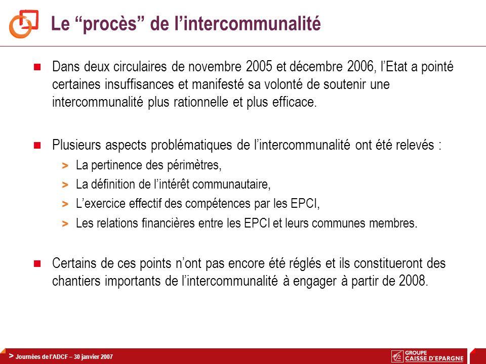 > Journée Finances AdCF / CNCE – 30 Janvier 2008 24 > Journées de lADCF – 30 janvier 2007 Le procès de lintercommunalité Dans deux circulaires de nove