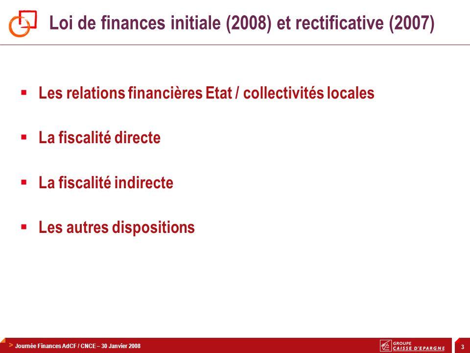 > Journée Finances AdCF / CNCE – 30 Janvier 2008 4 Relations financières Etat / collectivités locales Remplacement du contrat de croissance et de solidarité par un contrat de stabilité > Limite la progression de lenveloppe normée à + 1,6 % (2,54 % en 2007) > Tout en maintenant les règles dindexation de la DGF (inflation + 33 % du PIB) 2,08% > La progression totale de lenveloppe normée sera de + 330 millions (contre 730 Me si le contrat de croissance et de solidarité avait été maintenu) > Introduction de nouvelles « variables d ajustement » pour tenir dans lenveloppe normée : baisses allant de - 17 % à - 24 %.