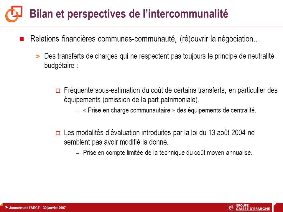 > Journée Finances AdCF / CNCE – 30 Janvier 2008 31 > Journées de lADCF – 30 janvier 2007 Bilan et perspectives de lintercommunalité Relations financi