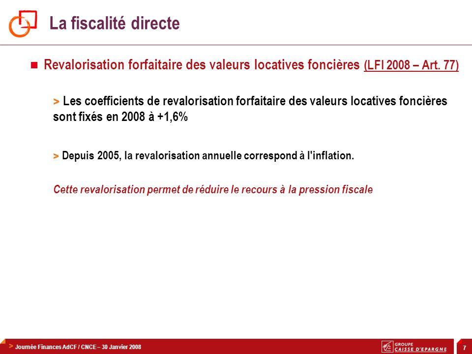 > Journée Finances AdCF / CNCE – 30 Janvier 2008 7 Revalorisation forfaitaire des valeurs locatives foncières (LFI 2008 – Art. 77) > Les coefficients