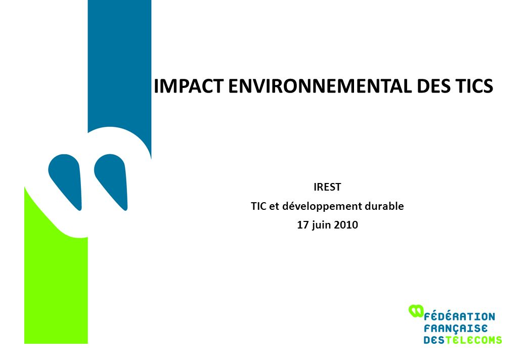 IMPACT ENVIRONNEMENTAL DES TICS IREST TIC et développement durable 17 juin 2010