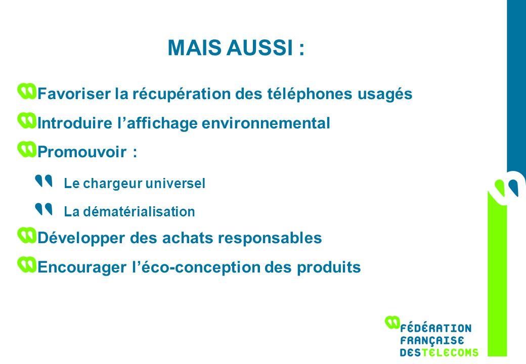 MAIS AUSSI : Favoriser la récupération des téléphones usagés Introduire laffichage environnemental Promouvoir : Le chargeur universel La dématérialisa
