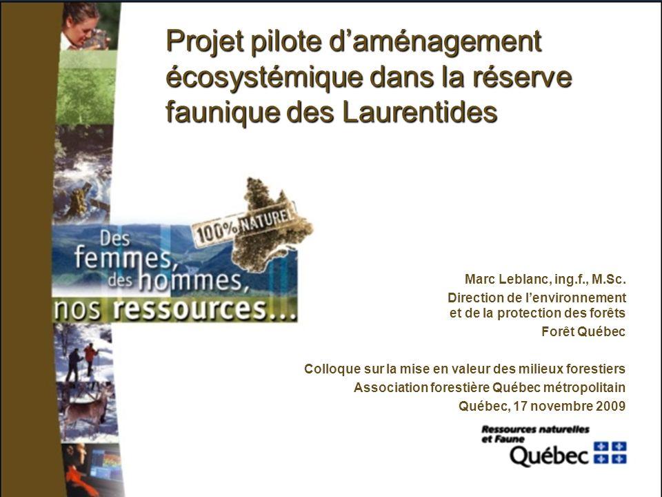 Projet pilote daménagement écosystémique dans la réserve faunique des Laurentides Marc Leblanc, ing.f., M.Sc.