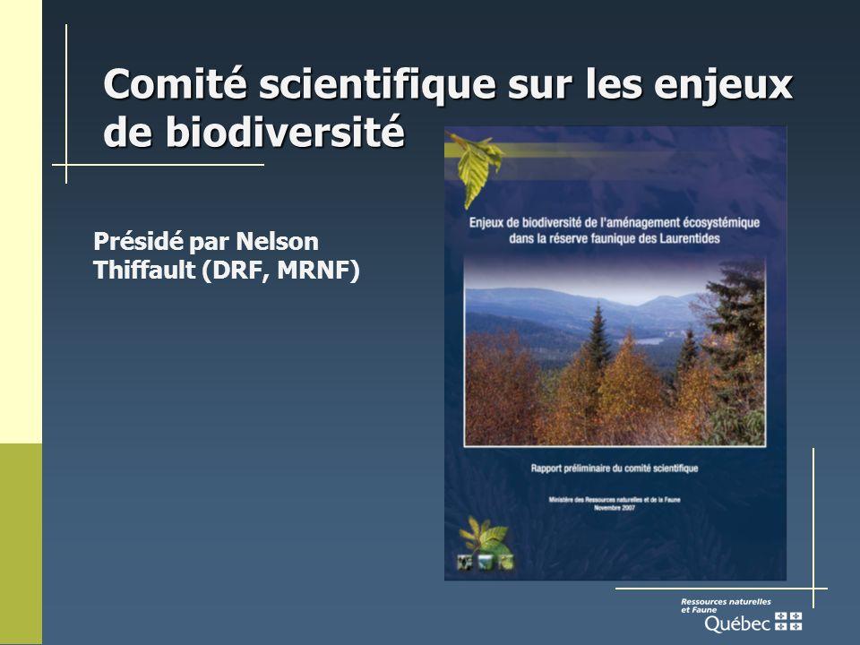 Comité scientifique sur les enjeux de biodiversité Présidé par Nelson Thiffault (DRF, MRNF)
