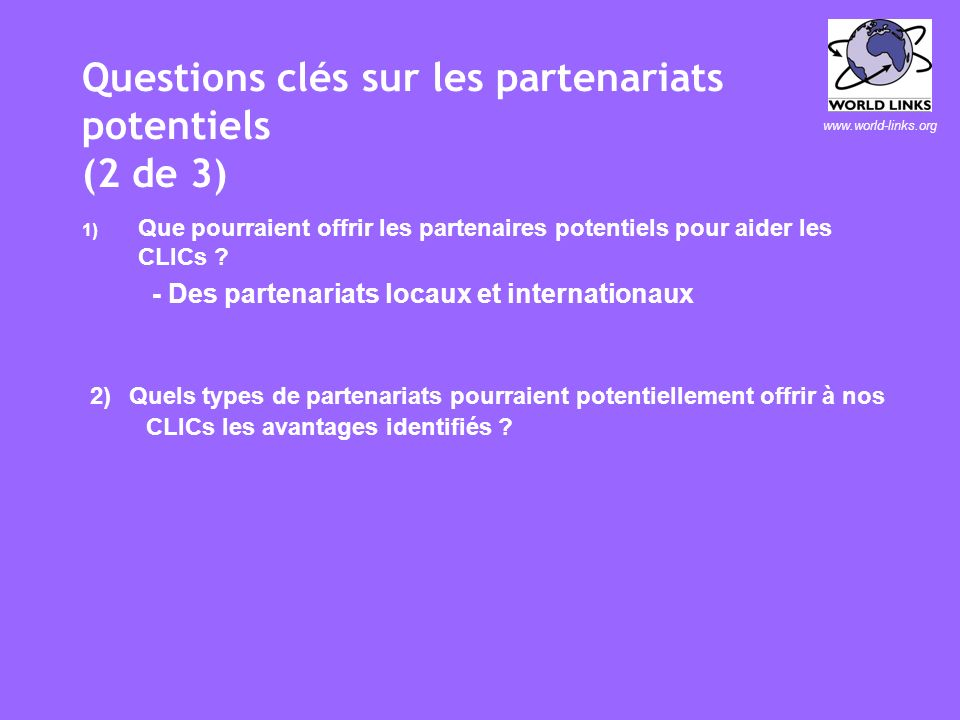 www.world-links.org Avantages potentiels des partenariats LocalInternational Promouvoir le sentiment dappartenance au CLIC par la communauté Accroitre