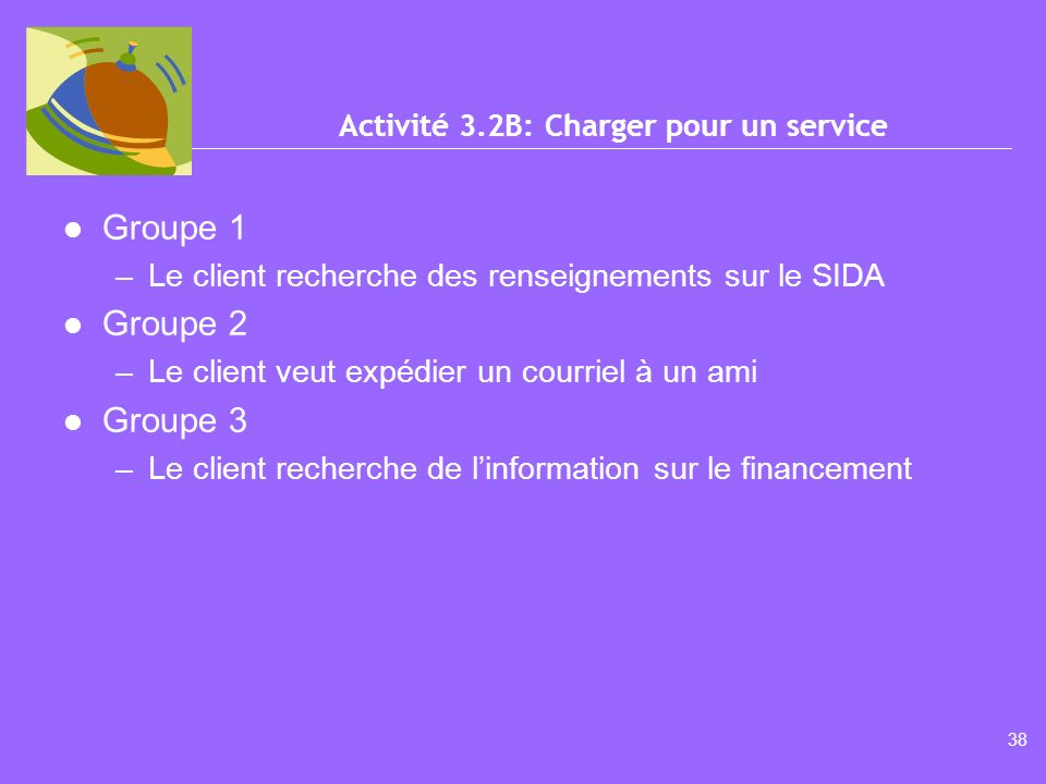 37 Liste maîtresse des prix –Accès à lInternet –Courriel –Impression –Numérisateur –Autres services Activité 3.2A: Choisir les prix