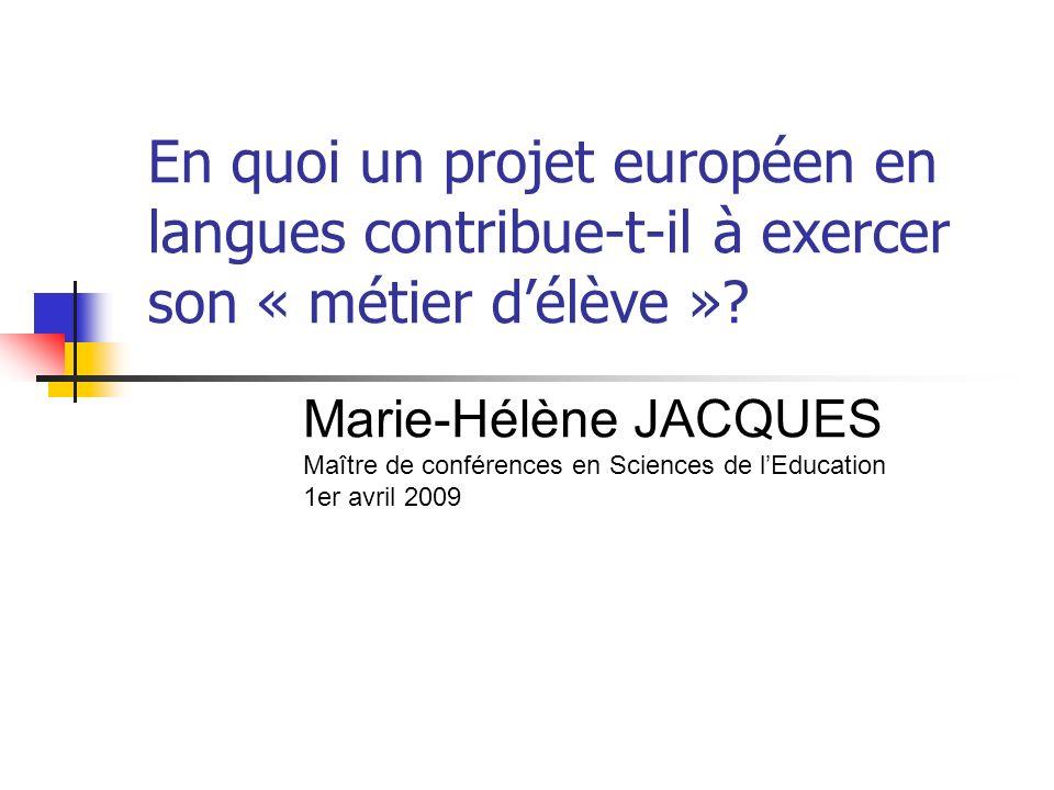 En quoi un projet européen en langues contribue-t-il à exercer son « métier délève »? Marie-Hélène JACQUES Maître de conférences en Sciences de lEduca