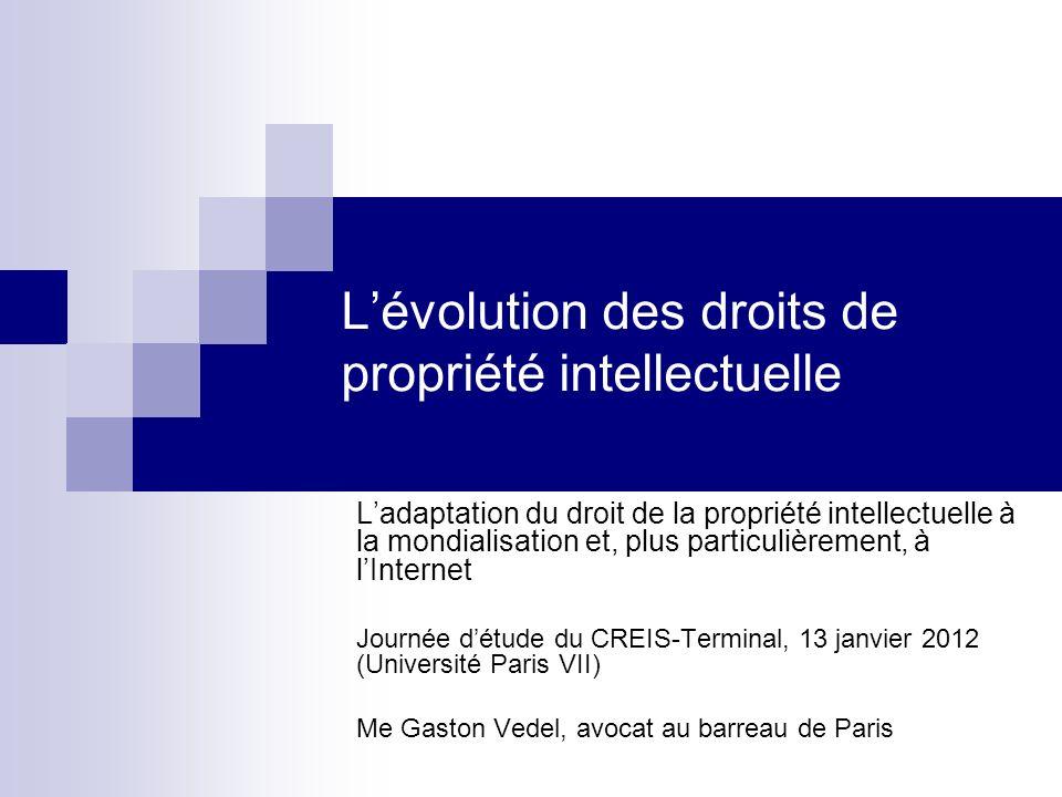 Lévolution des droits de propriété intellectuelle Ladaptation du droit de la propriété intellectuelle à la mondialisation et, plus particulièrement, à
