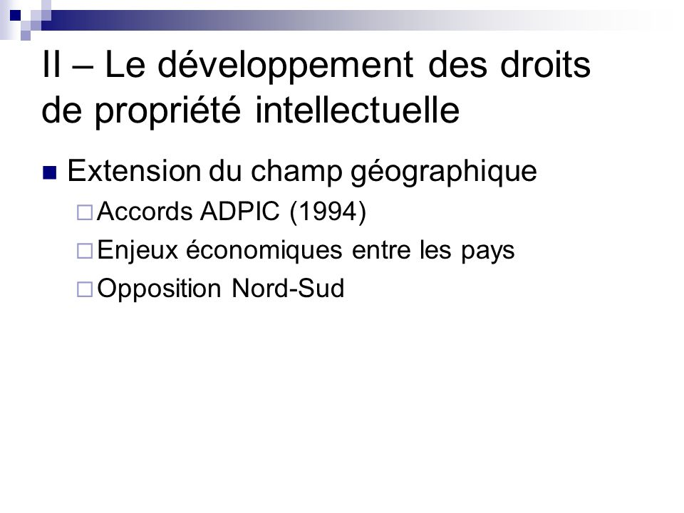 II – Le développement des droits de propriété intellectuelle Extension du champ géographique Accords ADPIC (1994) Enjeux économiques entre les pays Op
