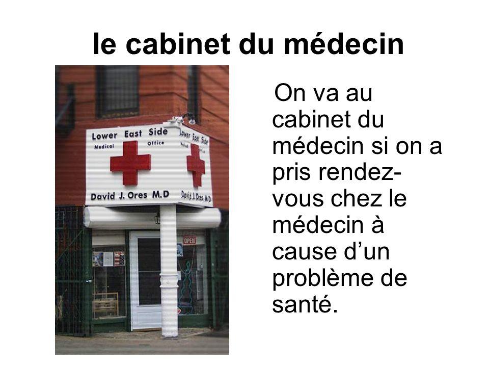 la pharmacie On va à la pharmacie pour acheter des médicaments et pour faire remplir des ordonnances dun médecin.