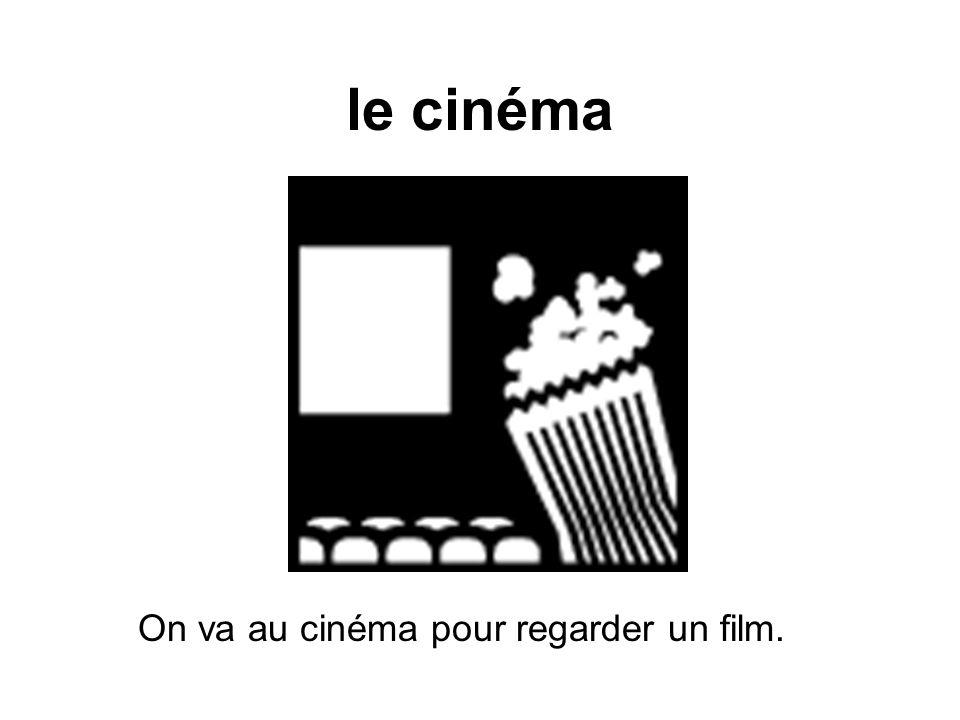 le cinéma On va au cinéma pour regarder un film.