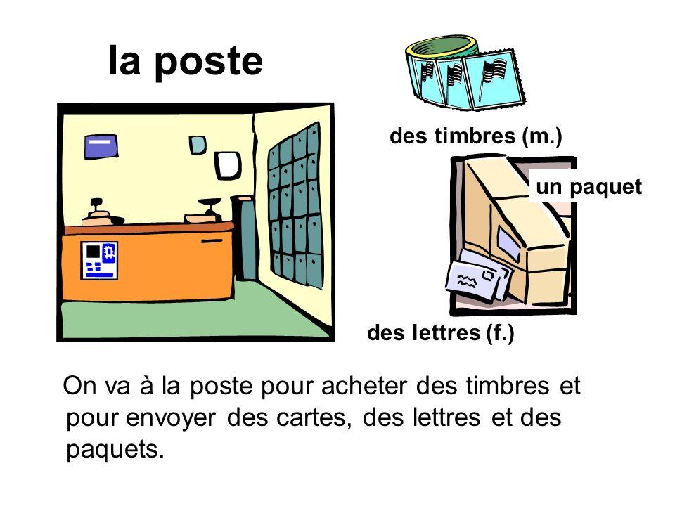 la poste On va à la poste pour acheter des timbres et pour envoyer des cartes, des lettres et des paquets.
