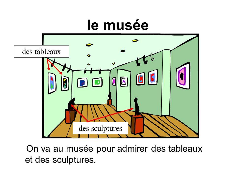 le musée On va au musée pour admirer des tableaux et des sculptures. des tableaux des sculptures