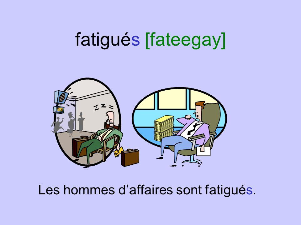 fatiguée [fateegay] La femme daffaires est fatiguée.