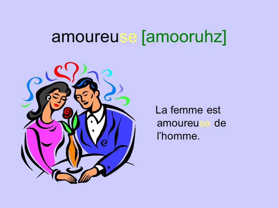 amoureux [amooruh] Lhomme est amoureux de la femme.