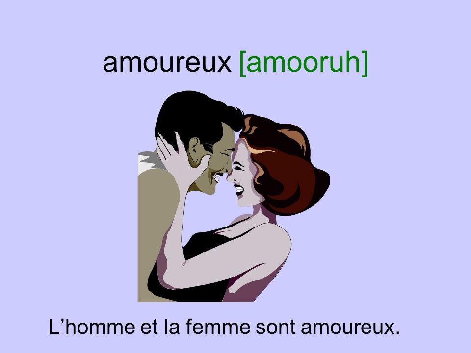 amoureuse [amooruhz] La femme est amoureuse de lhomme.