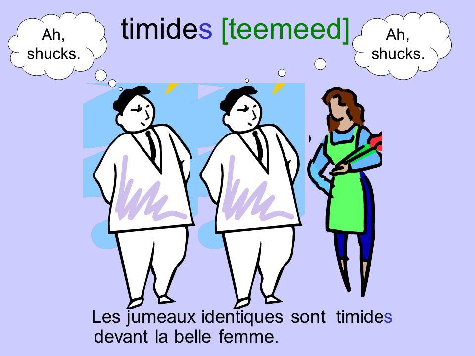 timide [teemeed] Lhomme est timide mais la femme nest pas timide.