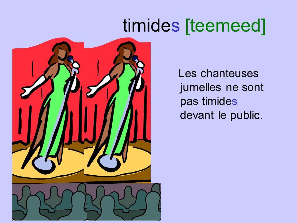 timides [teemeed] Les jumeaux identiques sont timides devant la belle femme. Ah, shucks.