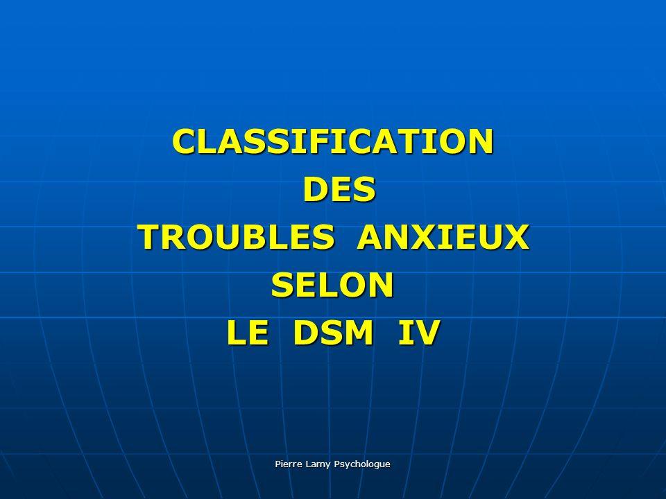Pierre Lamy Psychologue CLASSIFICATION DES DES TROUBLES ANXIEUX SELON LE DSM IV
