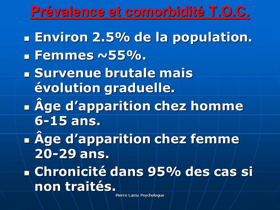 Pierre Lamy Psychologue Prévalence et comorbidité T.O.C. Environ 2.5% de la population. Environ 2.5% de la population. Femmes ~55%. Femmes ~55%. Surve