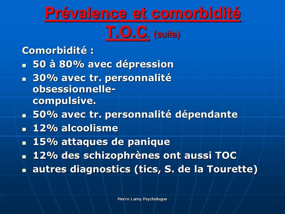 Pierre Lamy Psychologue Prévalence et comorbidité T.O.C. (suite) Comorbidité : 50 à 80% avec dépression 50 à 80% avec dépression 30% avec tr. personna