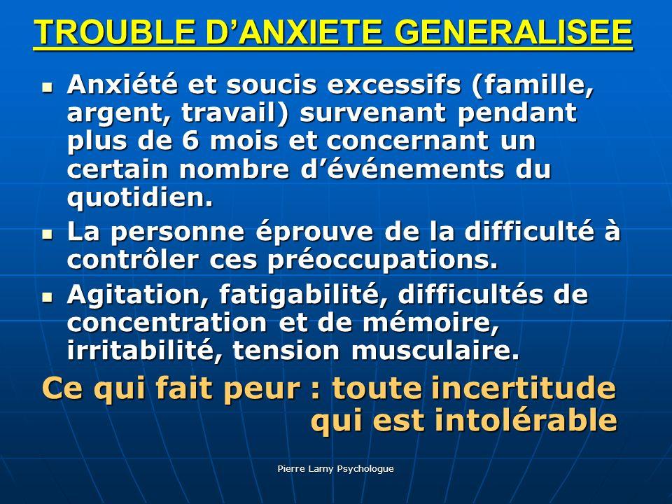 Pierre Lamy Psychologue TROUBLE DANXIETE GENERALISEE Anxiété et soucis excessifs (famille, argent, travail) survenant pendant plus de 6 mois et concer