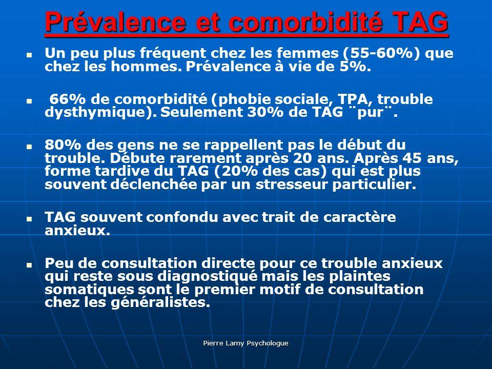 Pierre Lamy Psychologue Prévalence et comorbidité TAG Un peu plus fréquent chez les femmes (55-60%) que chez les hommes. Prévalence à vie de 5%. 66% d