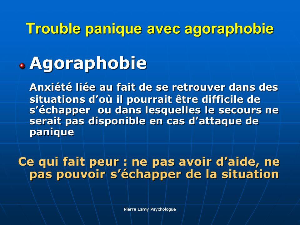 Pierre Lamy Psychologue Trouble panique avec agoraphobie Agoraphobie Anxiété liée au fait de se retrouver dans des situations doù il pourrait être dif