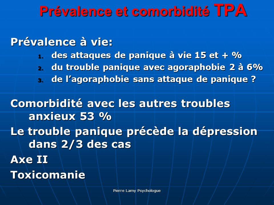 Pierre Lamy Psychologue Prévalence et comorbidité TPA Prévalence à vie: 1. des attaques de panique à vie 15 et + % 2. du trouble panique avec agorapho