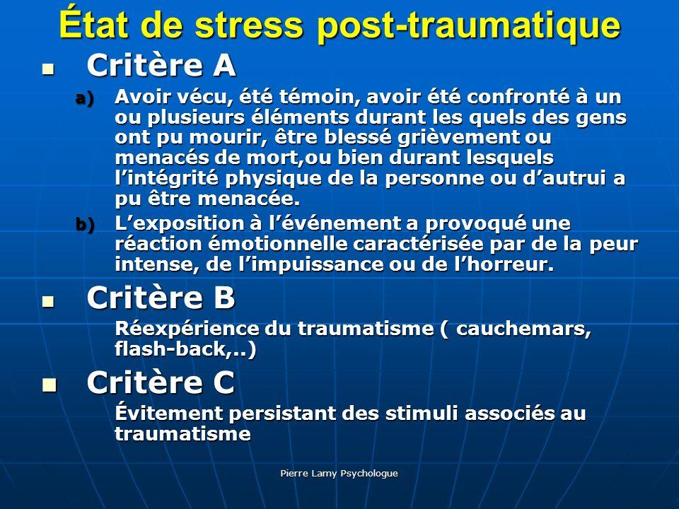 Pierre Lamy Psychologue État de stress post-traumatique Critère A Critère A a) Avoir vécu, été témoin, avoir été confronté à un ou plusieurs éléments