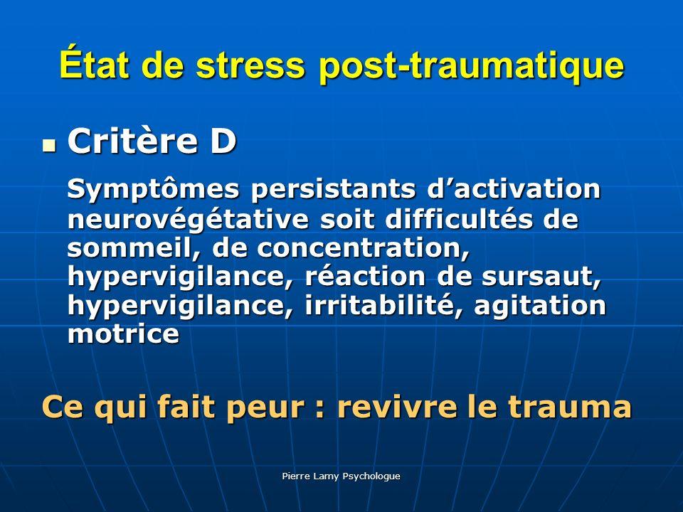 Pierre Lamy Psychologue État de stress post-traumatique Critère D Critère D Symptômes persistants dactivation neurovégétative soit difficultés de somm