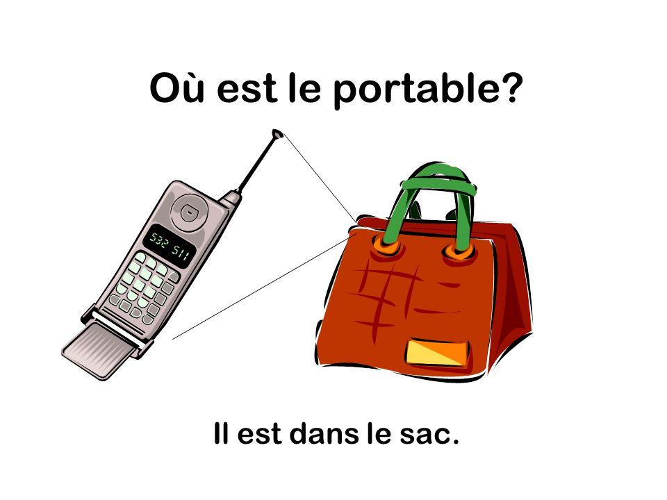 Où est le portable Il est dans le sac.