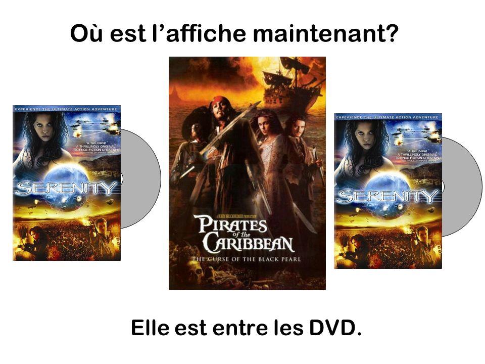 Où est laffiche maintenant Elle est entre les DVD.