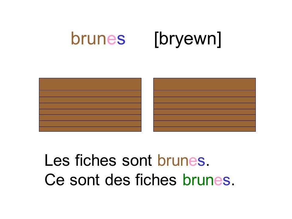 bruns[brũ] Les bureaux sont bruns. Ce sont des bureaux bruns.