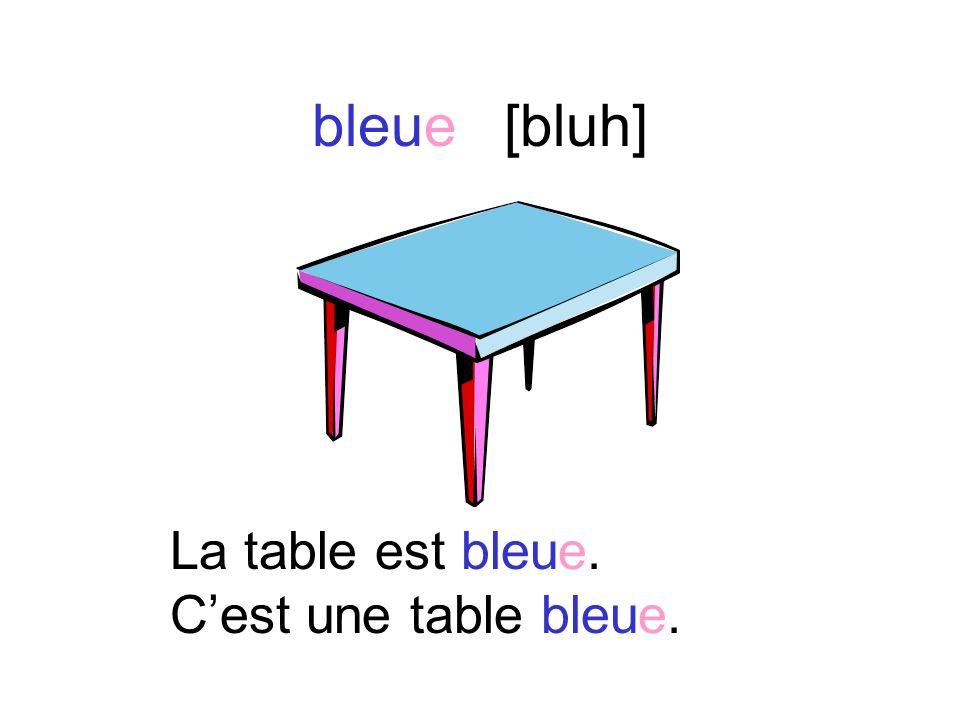 bleue[bluh] La table est bleue. Cest une table bleue.