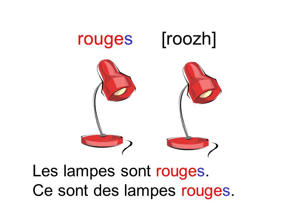 rouges[roozh] Les sacs à dos sont rouges. Ce sont des sacs à dos rouges.