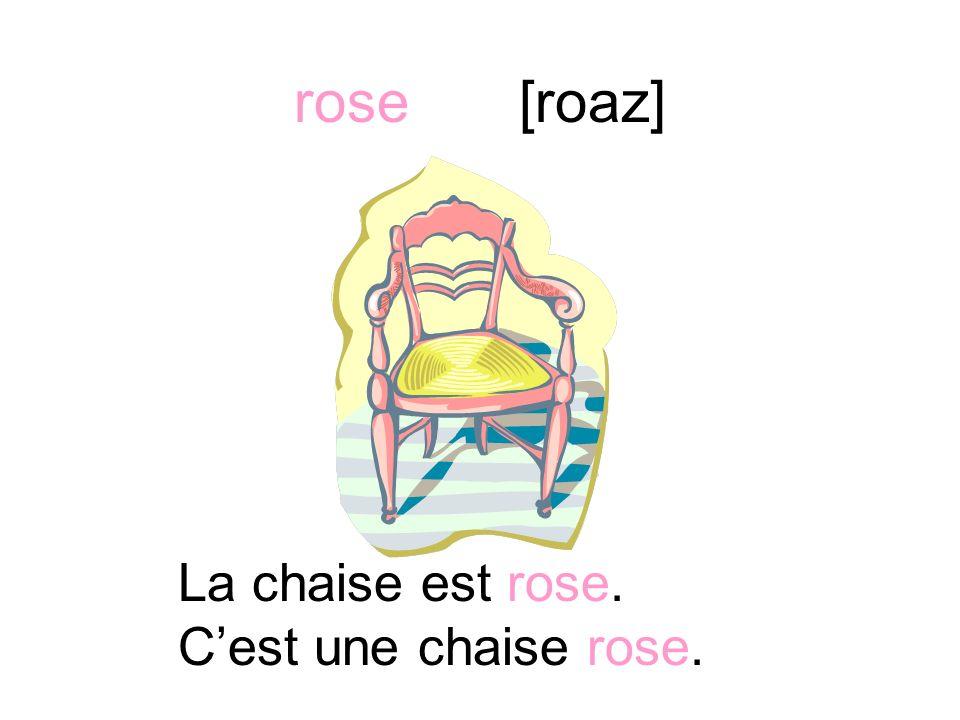 rose [roaz] Le fichier est rose. Cest un fichier rose.