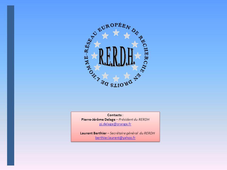 Contacts : Pierre-Jérôme Delage – Président du RERDH pj.delage@orange.fr pj.delage@orange.fr Laurent Berthier – Secrétaire général du RERDH berthier.laurent@yahoo.fr berthier.laurent@yahoo.fr Contacts : Pierre-Jérôme Delage – Président du RERDH pj.delage@orange.fr pj.delage@orange.fr Laurent Berthier – Secrétaire général du RERDH berthier.laurent@yahoo.fr berthier.laurent@yahoo.fr