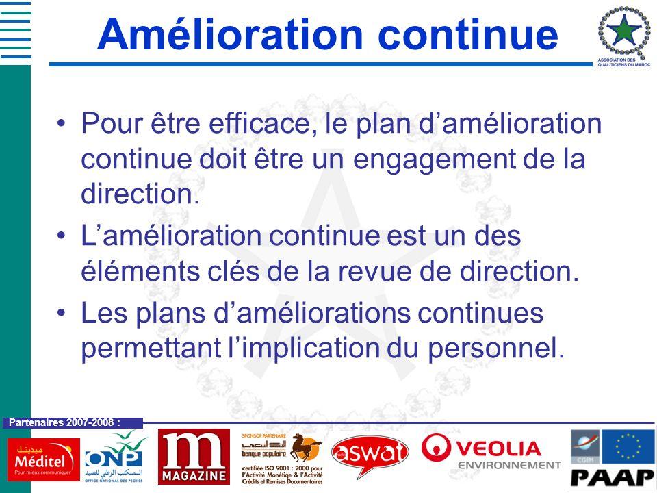 Partenaires 2007-2008 : Amélioration continue Pour être efficace, le plan damélioration continue doit être un engagement de la direction. Lamélioratio