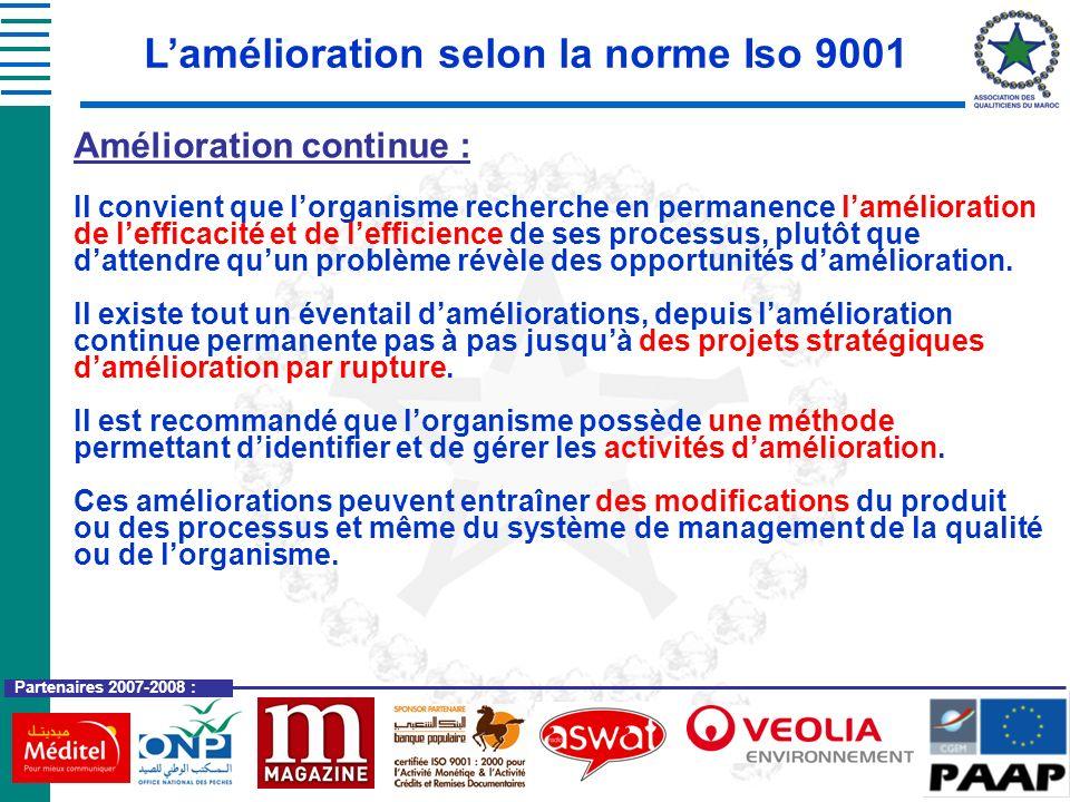 Partenaires 2007-2008 : Lamélioration selon la norme Iso 9001 Amélioration continue : Il convient que lorganisme recherche en permanence lamélioration
