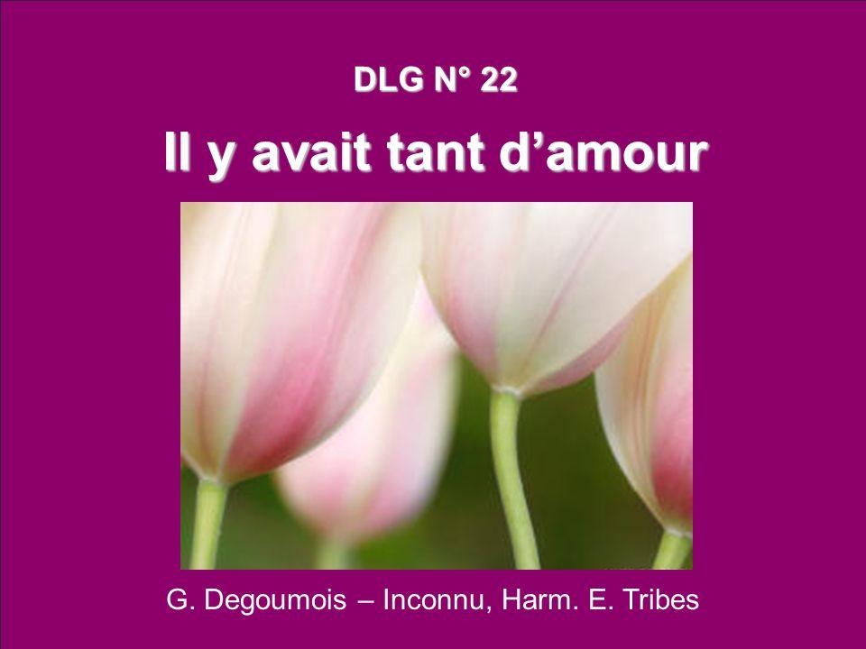 G. Degoumois – Inconnu, Harm. E. Tribes DLG N° 22 Il y avait tant damour