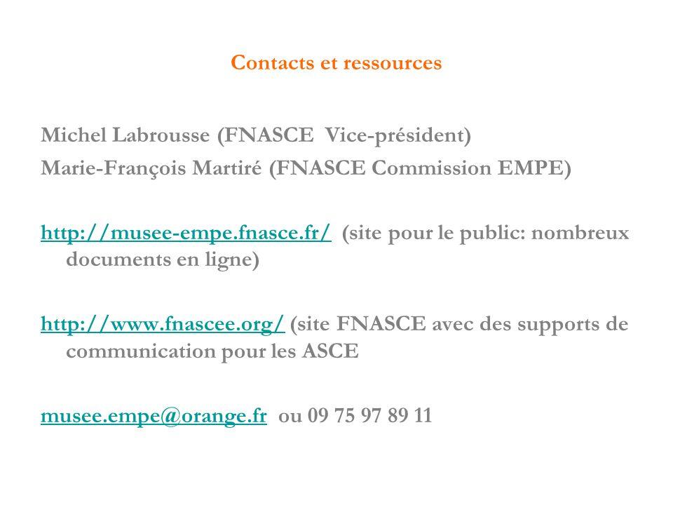 Contacts et ressources Michel Labrousse (FNASCE Vice-président) Marie-François Martiré (FNASCE Commission EMPE) http://musee-empe.fnasce.fr/http://mus