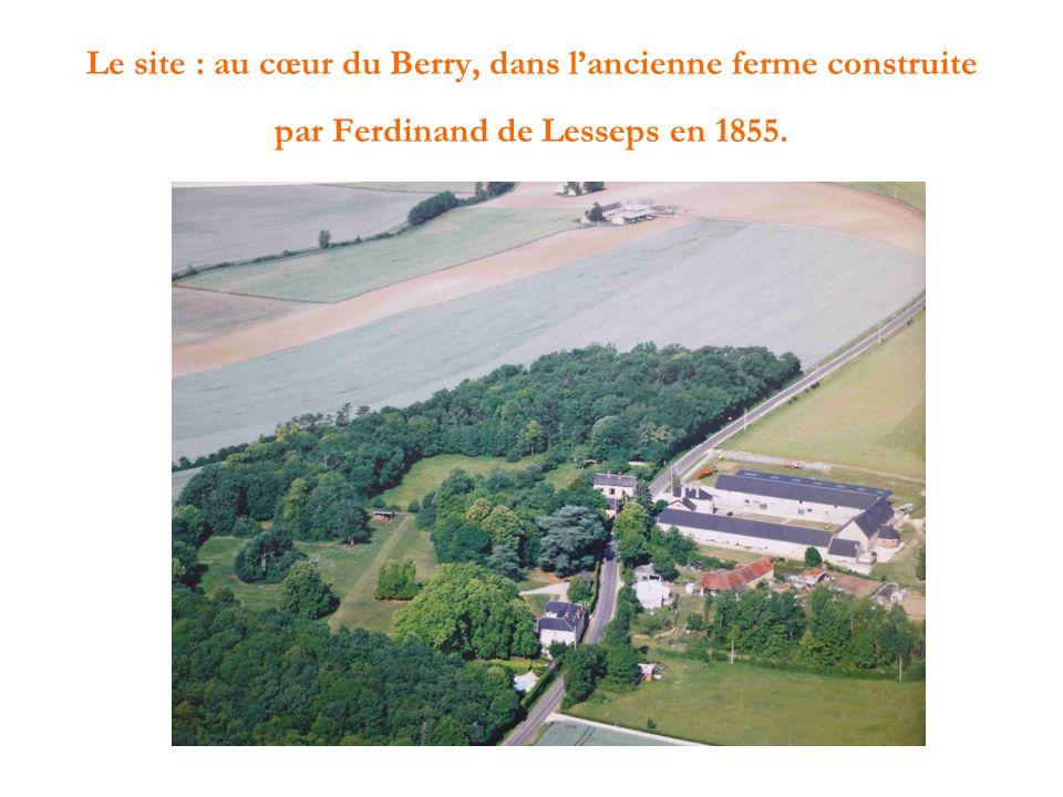 Le site : au cœur du Berry, dans lancienne ferme construite par Ferdinand de Lesseps en 1855.