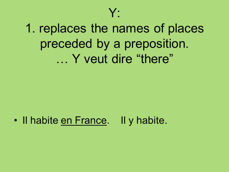 Y: 1. replaces the names of places preceded by a preposition.