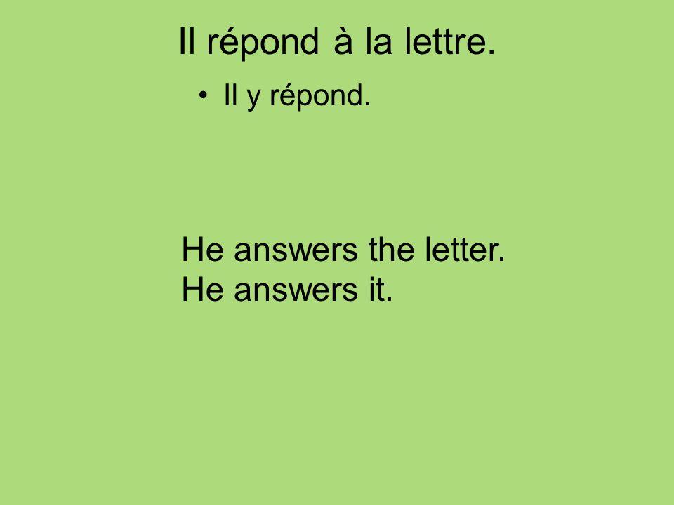 Il répond à la lettre. Il y répond. He answers the letter. He answers it.