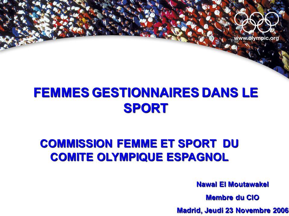 FEMMES GESTIONNAIRES DANS LE SPORT COMMISSION FEMME ET SPORT DU COMITE OLYMPIQUE ESPAGNOL Nawal El Moutawakel Membre du CIO Madrid, Jeudi 23 Novembre