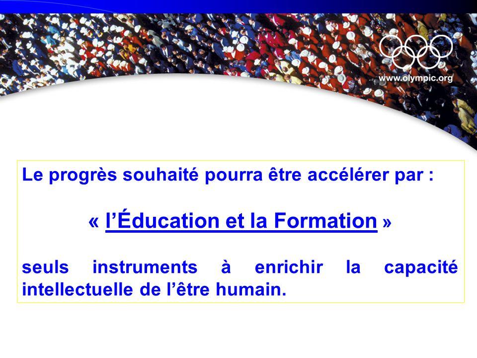 Le progrès souhaité pourra être accélérer par : « lÉducation et la Formation » seuls instruments à enrichir la capacité intellectuelle de lêtre humain