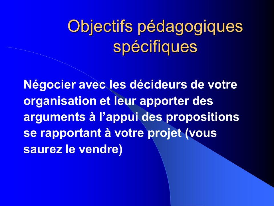 Objectifs pédagogiques spécifiques Négocier avec les décideurs de votre organisation et leur apporter des arguments à lappui des propositions se rappo