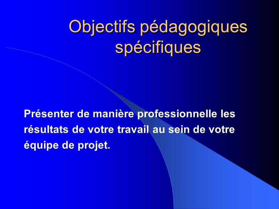 Objectifs pédagogiques spécifiques Présenter de manière professionnelle les résultats de votre travail au sein de votre équipe de projet.