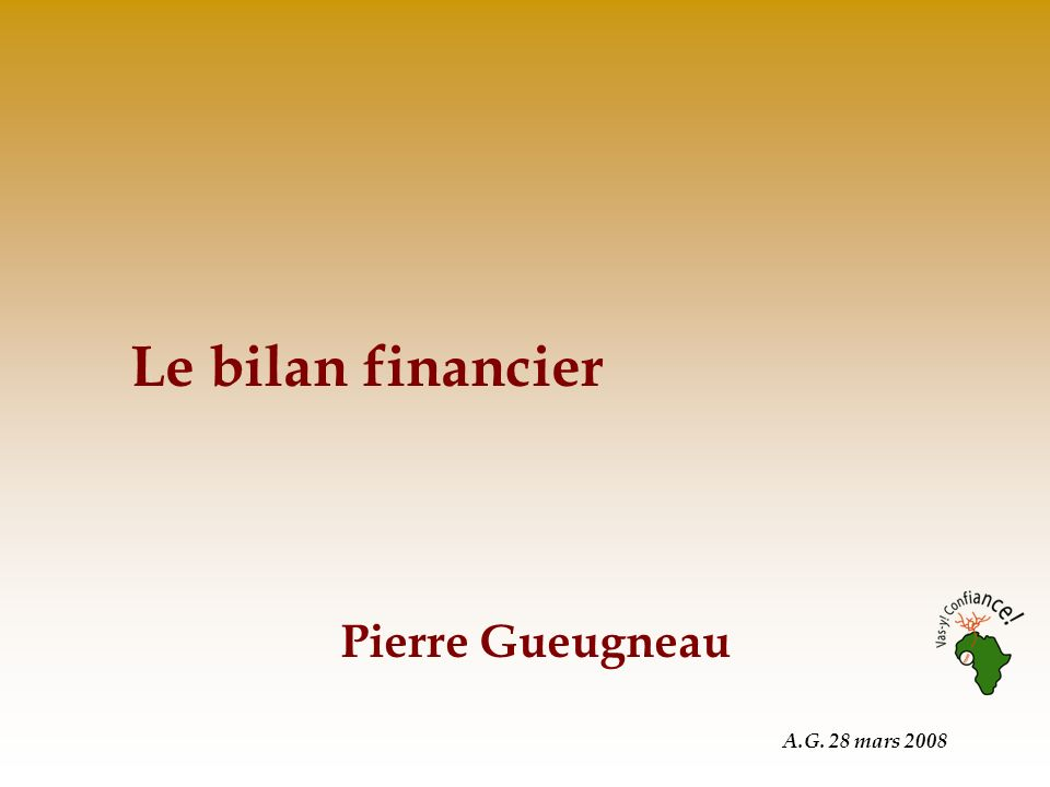 A.G. 28 mars 2008 Le bilan financier Pierre Gueugneau